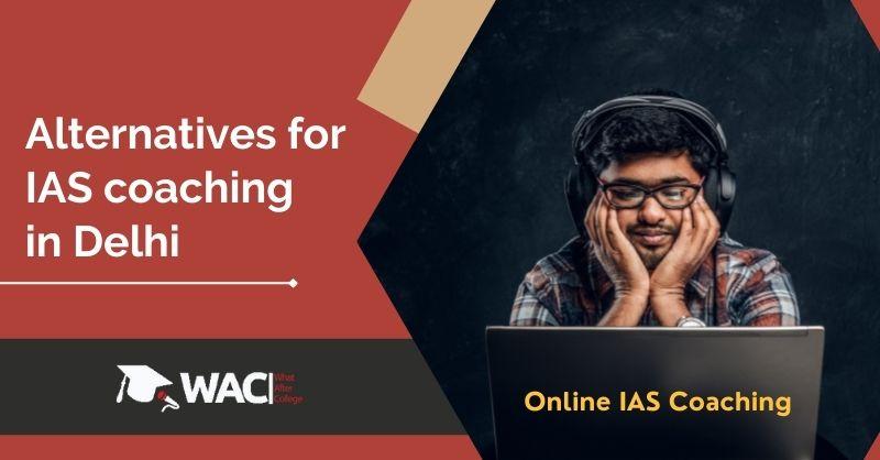 Alternatives for IAS coaching in Delhi
