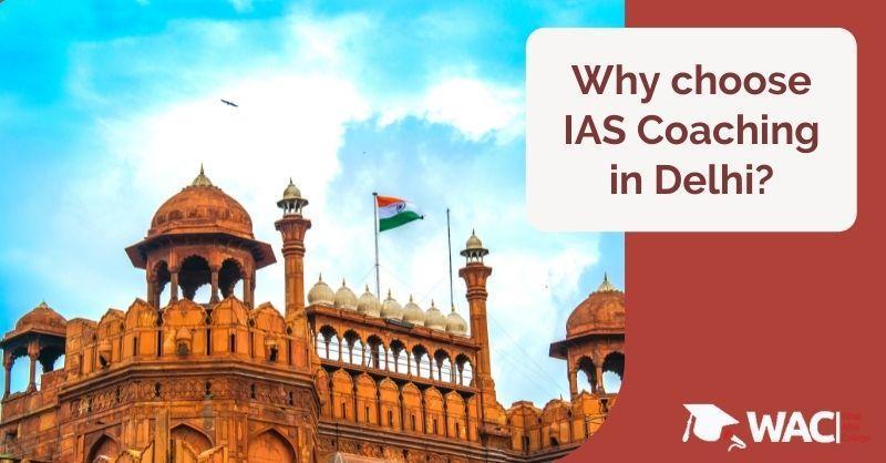 Why choose IAS Coaching in Delhi?